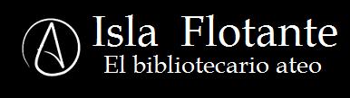 Isla Flotante : el bibliotecario ateo
